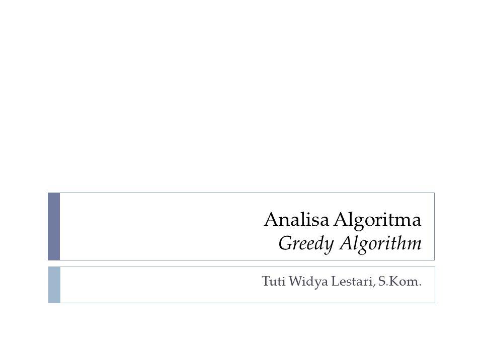  Skema umum algoritma greedy: Skema Algoritma Greedy Pada akhir setiap iterasi, solusi yang terbentuk adalah optimum lokal.