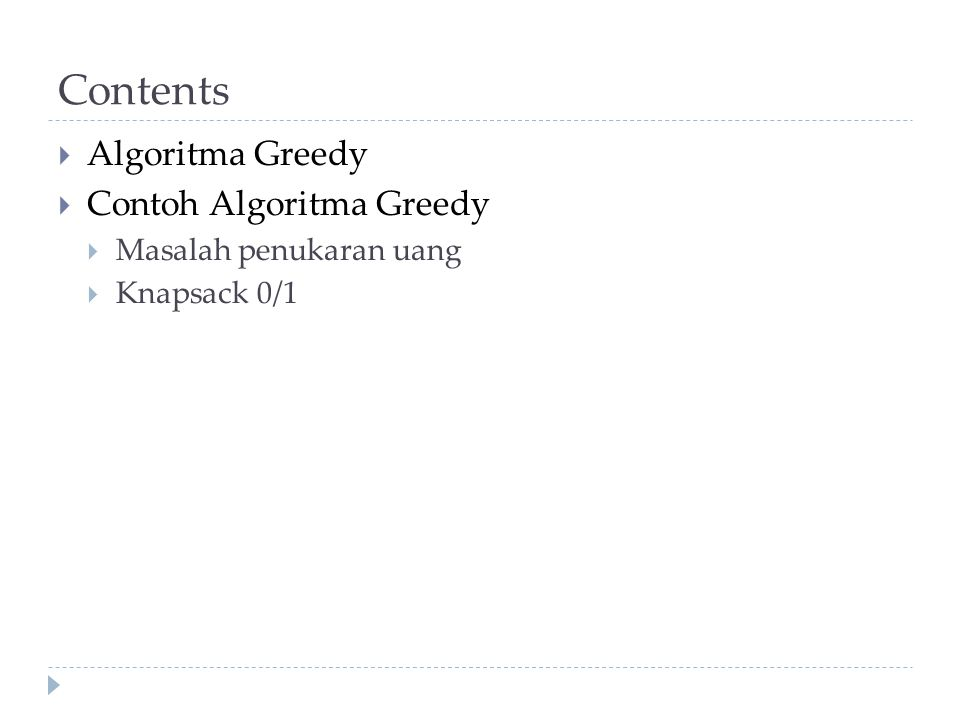 Contents  Algoritma Greedy  Contoh Algoritma Greedy  Masalah penukaran uang  Knapsack 0/1