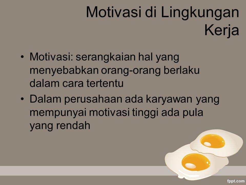 Motivasi di Lingkungan Kerja Motivasi: serangkaian hal yang menyebabkan orang-orang berlaku dalam cara tertentu Dalam perusahaan ada karyawan yang mem