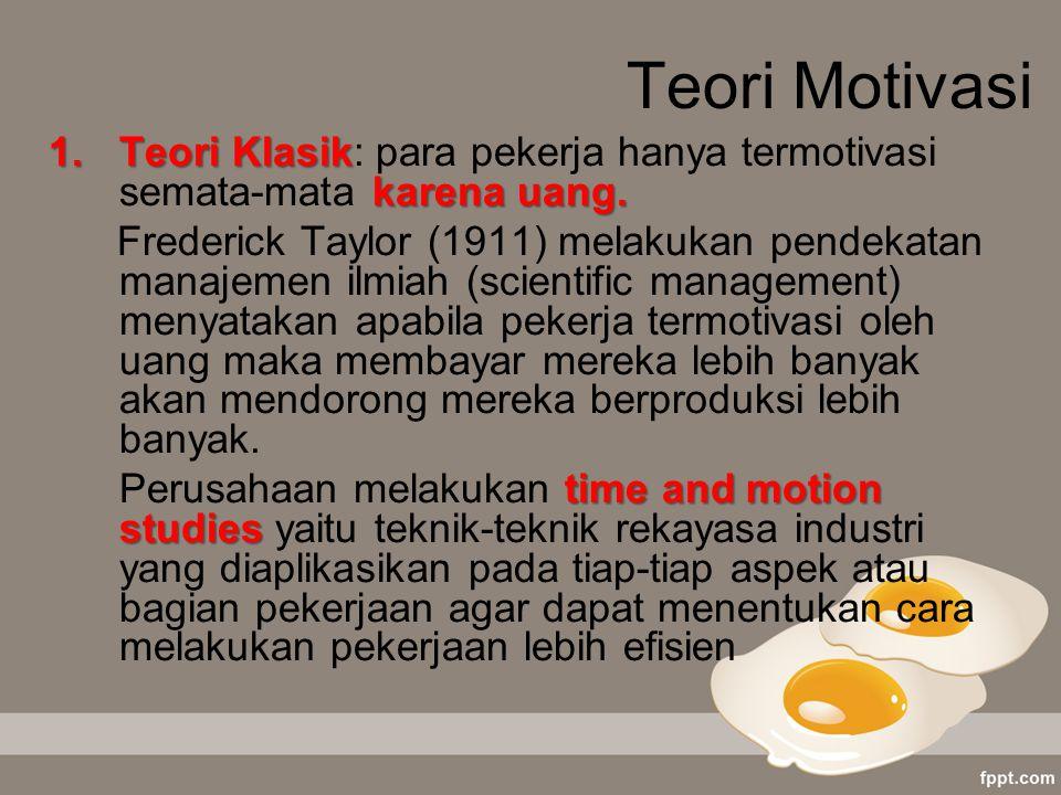 Teori Motivasi 1.Teori Klasik karena uang. 1.Teori Klasik: para pekerja hanya termotivasi semata-mata karena uang. Frederick Taylor (1911) melakukan p
