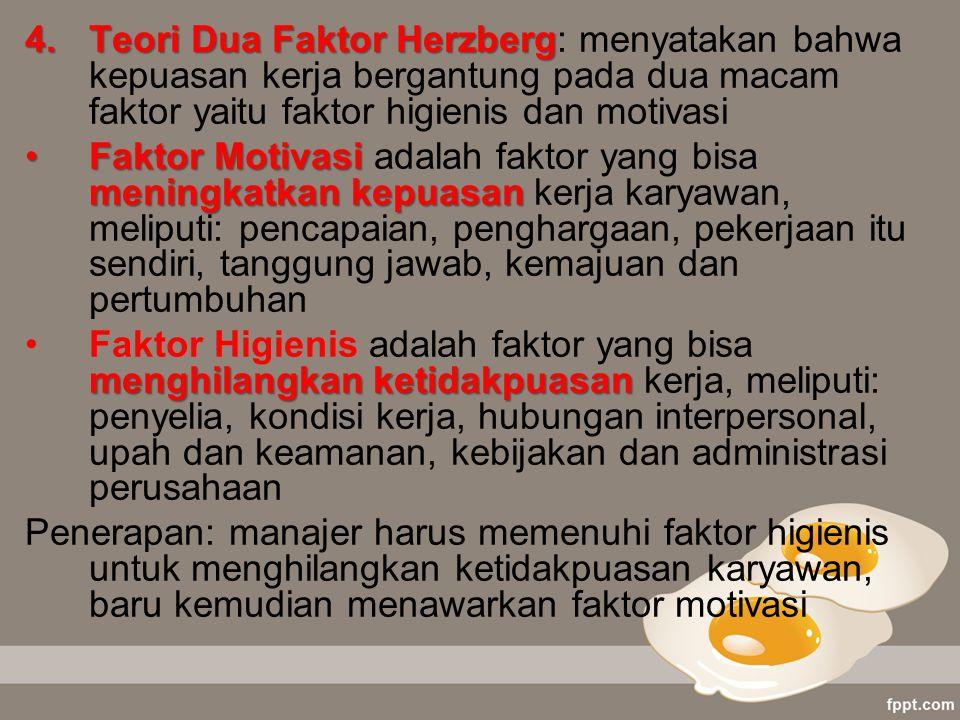 4.Teori Dua Faktor Herzberg 4.Teori Dua Faktor Herzberg: menyatakan bahwa kepuasan kerja bergantung pada dua macam faktor yaitu faktor higienis dan mo