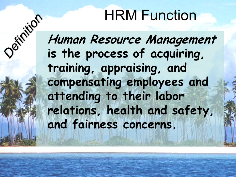 HRM People Functions Include: 1.Job analyses 2.Labor needs 3.Recruit 4.Select candidates 5.Orient and train 6.Wages and salaries 7.Incentives and benefits 8.Performance 9.Communicate 10.Train and develop 11.Employee commitment 12.Equal opportunity 13.Health and safety 14.Grievances/labor relations 15.Pension program
