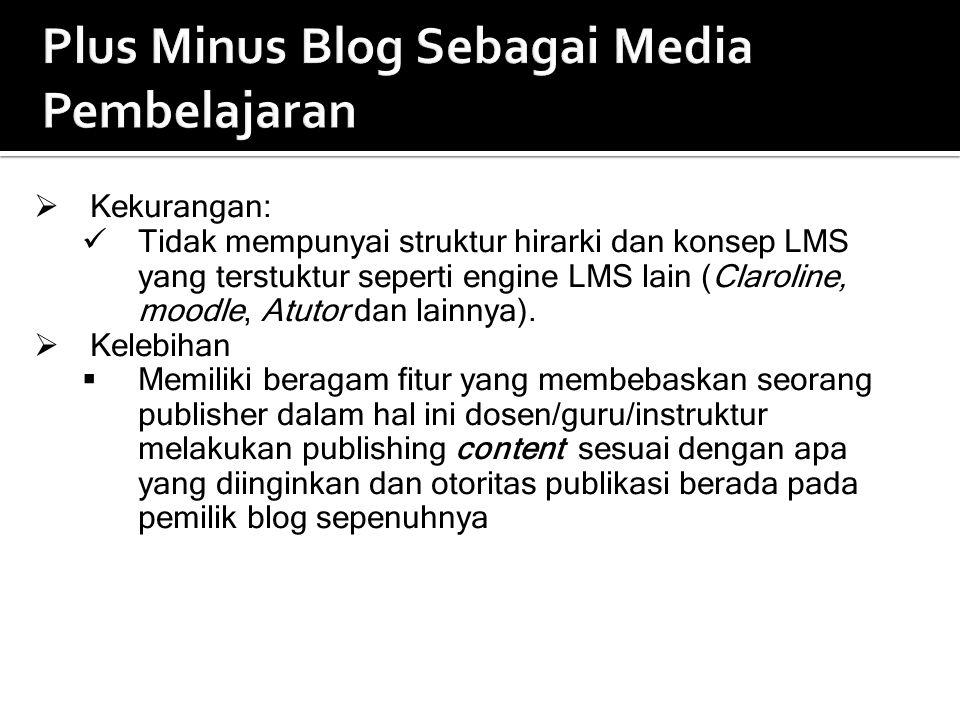 Plus Minus Blog Sebagai Media Pembelajaran  Kekurangan: Tidak mempunyai struktur hirarki dan konsep LMS yang terstuktur seperti engine LMS lain (Claroline, moodle, Atutor dan lainnya).