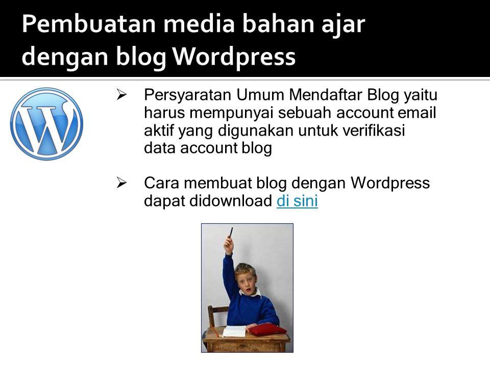 Pembuatan media bahan ajar dengan blog Wordpress  Persyaratan Umum Mendaftar Blog yaitu harus mempunyai sebuah account email aktif yang digunakan untuk verifikasi data account blog  Cara membuat blog dengan Wordpress dapat didownload di sinidi sini