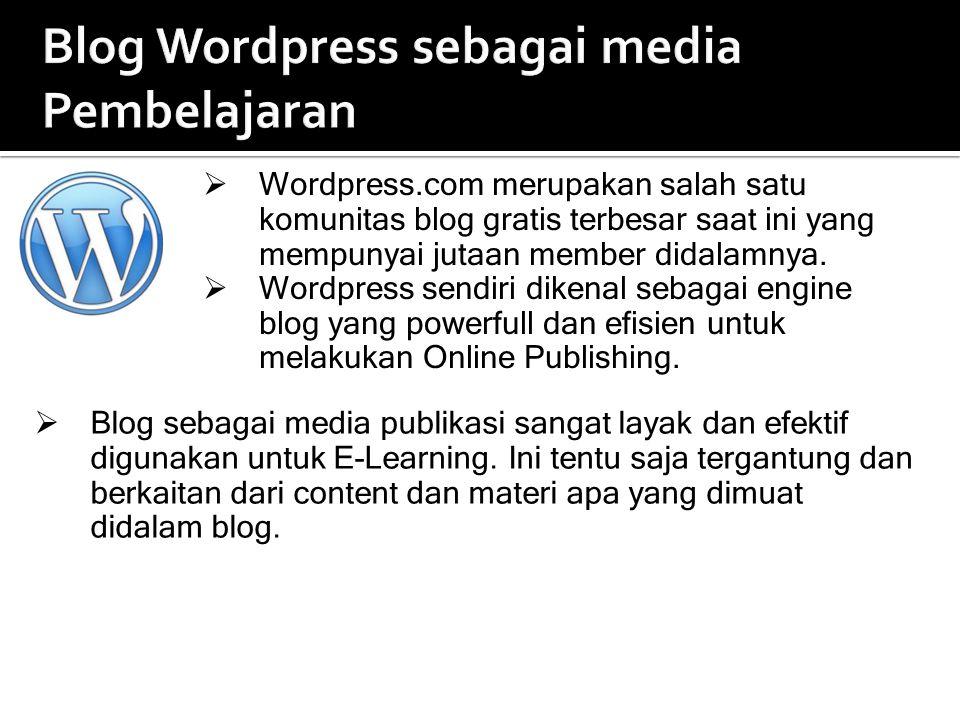 Blog Wordpress sebagai media Pembelajaran  Blog sebagai media publikasi sangat layak dan efektif digunakan untuk E-Learning.