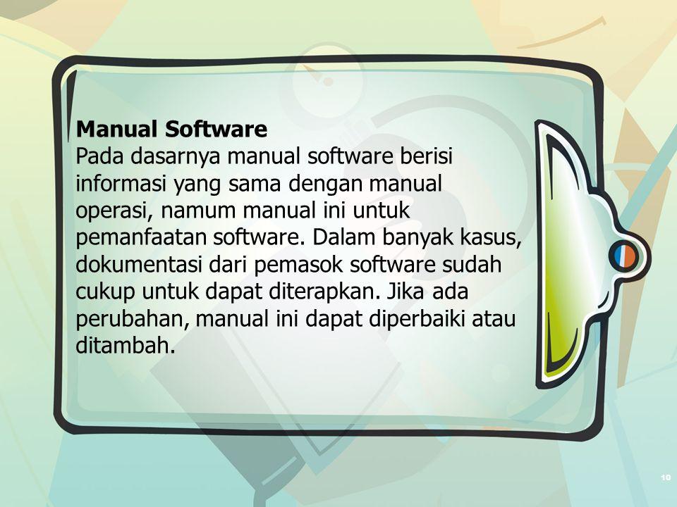 10 Manual Software Pada dasarnya manual software berisi informasi yang sama dengan manual operasi, namum manual ini untuk pemanfaatan software.