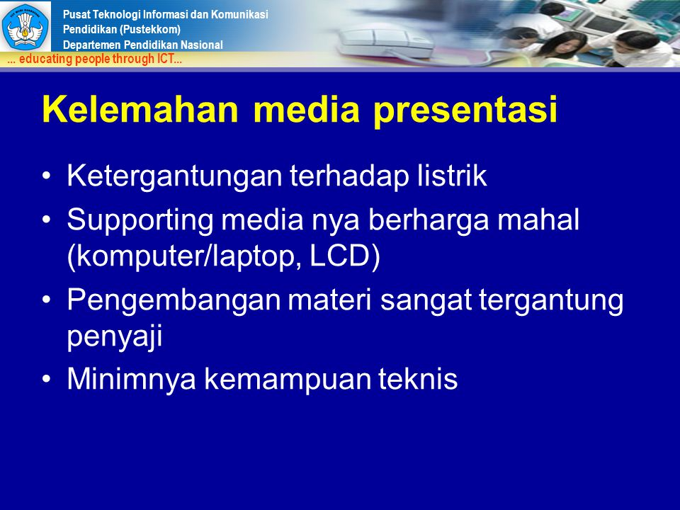 Pusat Teknologi Informasi dan Komunikasi Pendidikan (Pustekkom) Departemen Pendidikan Nasional... educating people through ICT... Kelemahan media pres