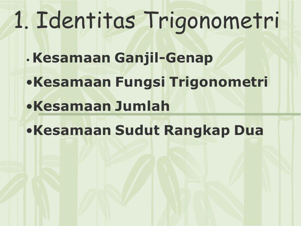 1. Identitas Trigonometri Kesamaan Ganjil-Genap Kesamaan Fungsi Trigonometri Kesamaan Jumlah Kesamaan Sudut Rangkap Dua