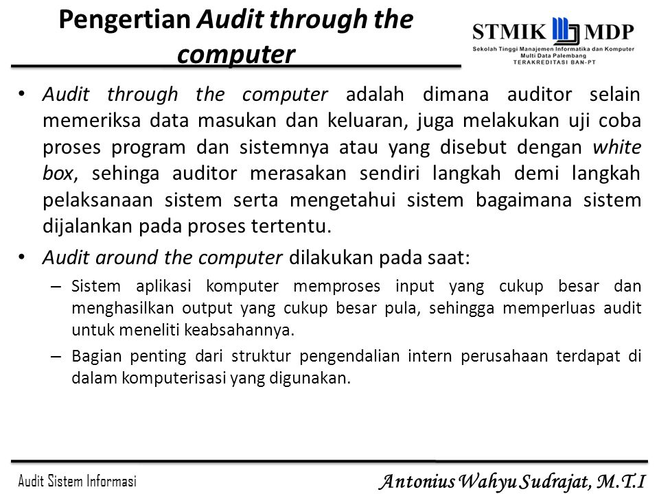 Audit Sistem Informasi Antonius Wahyu Sudrajat, M.T.I Pengertian Audit through the computer Audit through the computer adalah dimana auditor selain me