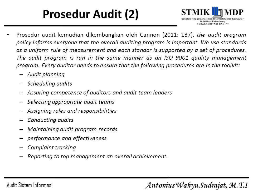 Audit Sistem Informasi Antonius Wahyu Sudrajat, M.T.I Prosedur Audit (2) Prosedur audit kemudian dikembangkan oleh Cannon (2011: 137), the audit progr