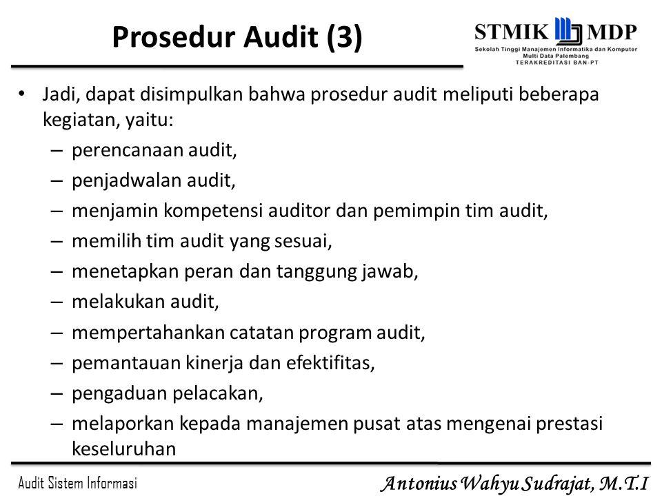 Audit Sistem Informasi Antonius Wahyu Sudrajat, M.T.I Prosedur Audit (3) Jadi, dapat disimpulkan bahwa prosedur audit meliputi beberapa kegiatan, yait