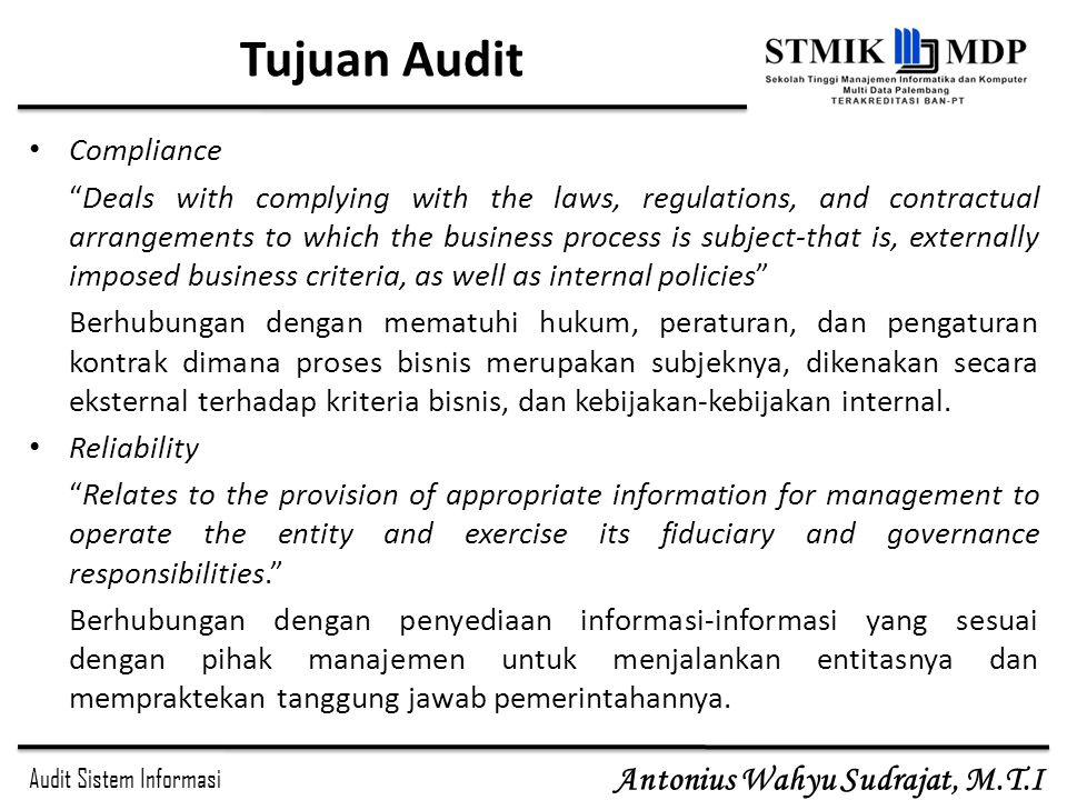"Audit Sistem Informasi Antonius Wahyu Sudrajat, M.T.I Tujuan Audit Compliance ""Deals with complying with the laws, regulations, and contractual arrang"