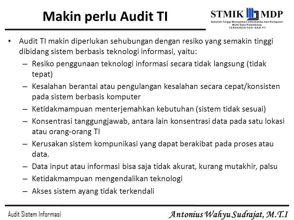 Audit Sistem Informasi Antonius Wahyu Sudrajat, M.T.I Tujuan Audit Teknologi Informasi (3) Meningkatkan efektifitas sistem Efektifitas sistem informasi perusahaan memiliki peranan penting dalam proses pengambilan keputusan.