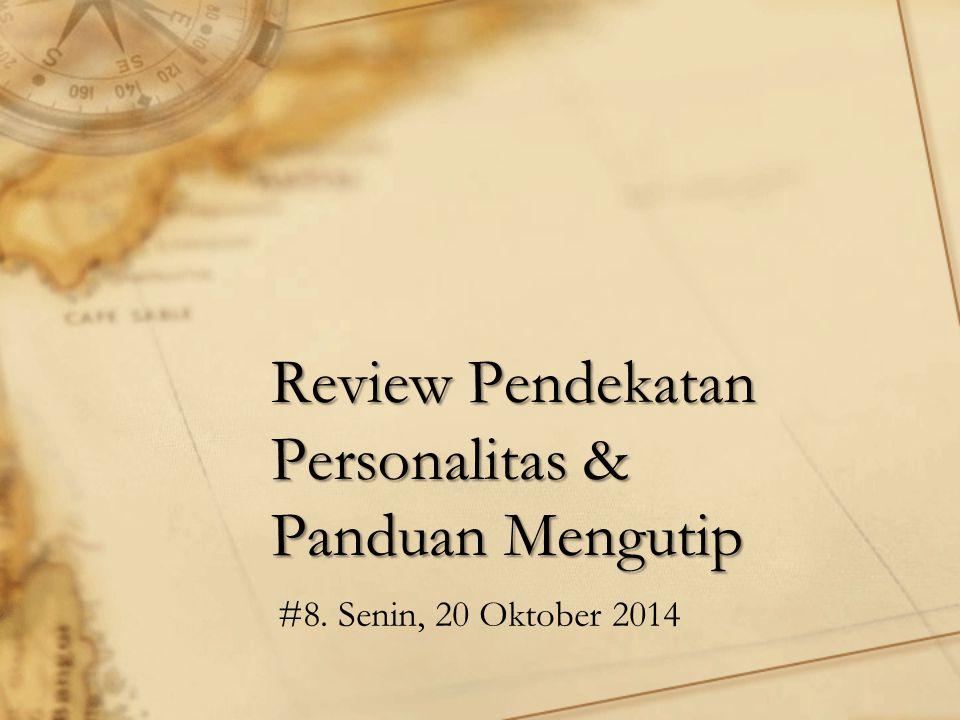 Review Pendekatan Personalitas & Panduan Mengutip #8. Senin, 20 Oktober 2014