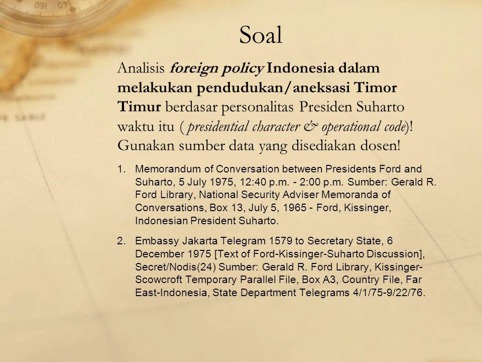 Soal Analisis foreign policy Indonesia dalam melakukan pendudukan/aneksasi Timor Timur berdasar personalitas Presiden Suharto waktu itu ( presidential character & operational code).