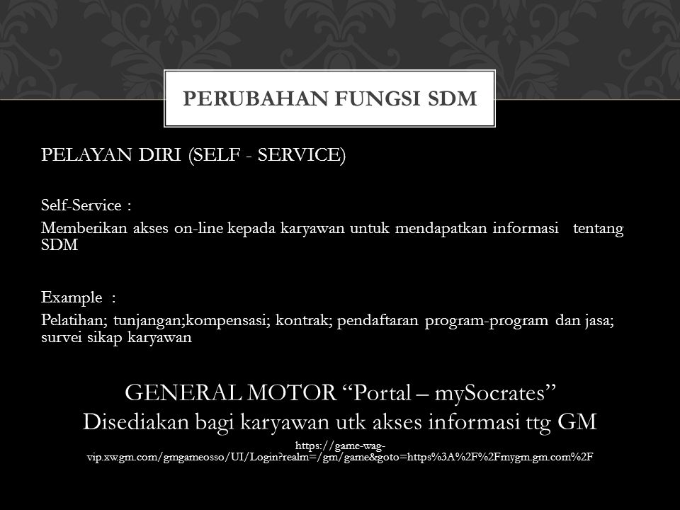 PERUBAHAN FUNGSI SDM PELAYAN DIRI (SELF - SERVICE) Self-Service : Memberikan akses on-line kepada karyawan untuk mendapatkan informasi tentang SDM Exa