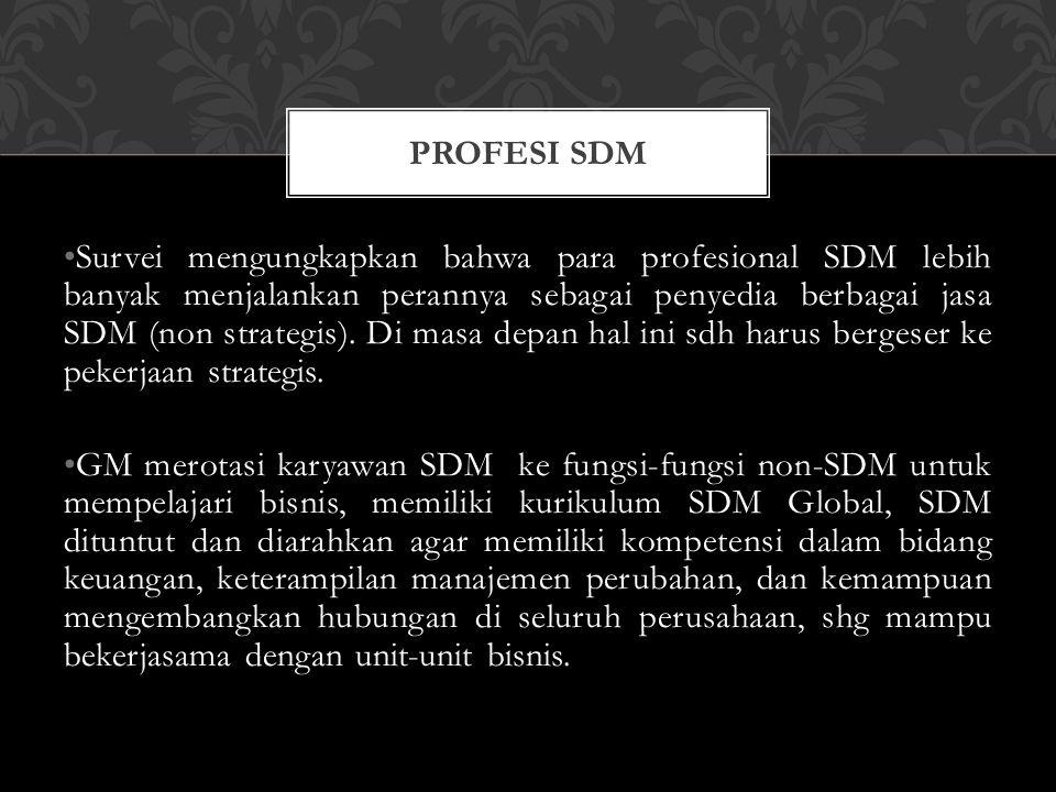 Survei mengungkapkan bahwa para profesional SDM lebih banyak menjalankan perannya sebagai penyedia berbagai jasa SDM (non strategis). Di masa depan ha