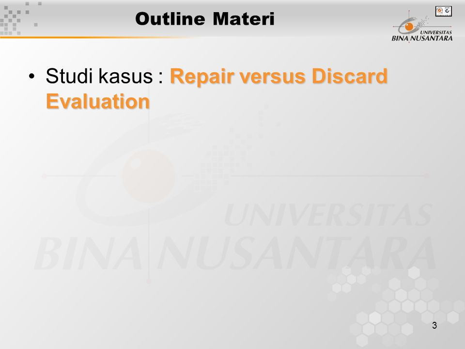 4 Studi Kasus 2 : Repair versus Discard Evaluation Bacalah studi kasus berikut ini In expanding the maintenance concept to establish criteria for equipment design, it is necessary to determine whether it is economically feasible to repair certain assemblies or to discard them when failures occur.