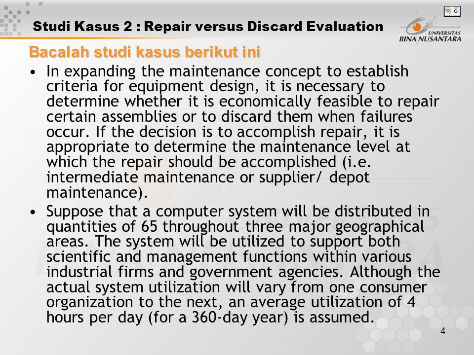 5 Studi Kasus 2 : Repair versus Discard Evaluation The computer system is currently in the early development stage, should be in production in 18 months, and will be operational in 2 years.