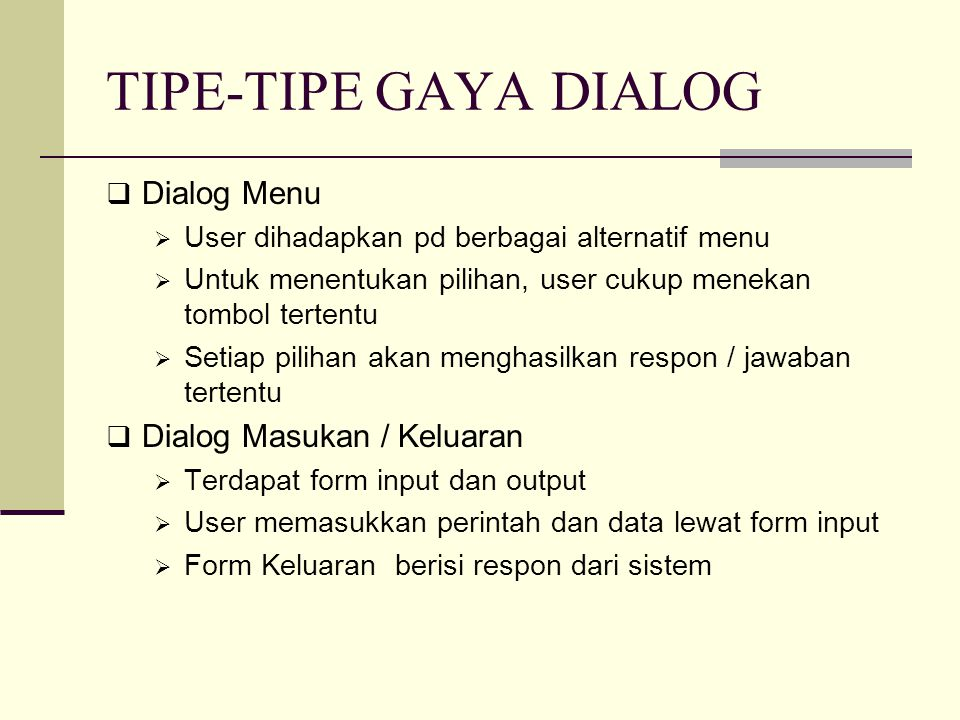 TIPE-TIPE GAYA DIALOG  Dialog Menu  User dihadapkan pd berbagai alternatif menu  Untuk menentukan pilihan, user cukup menekan tombol tertentu  Set