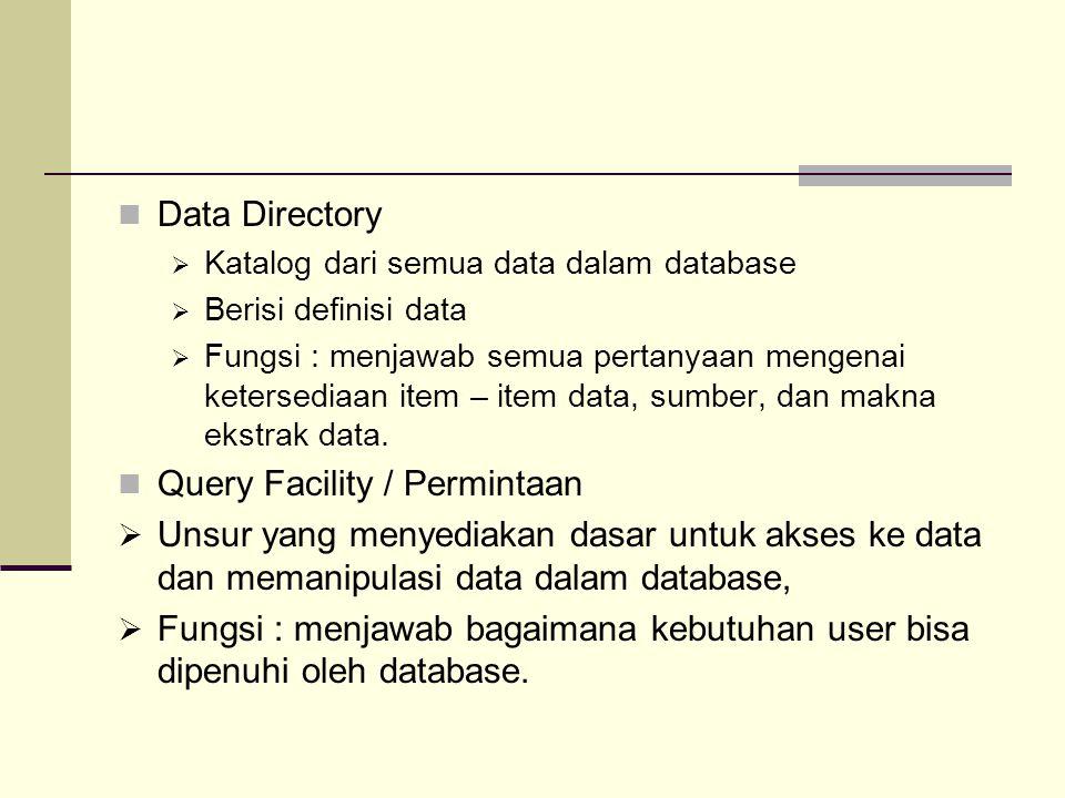 Data Directory  Katalog dari semua data dalam database  Berisi definisi data  Fungsi : menjawab semua pertanyaan mengenai ketersediaan item – item