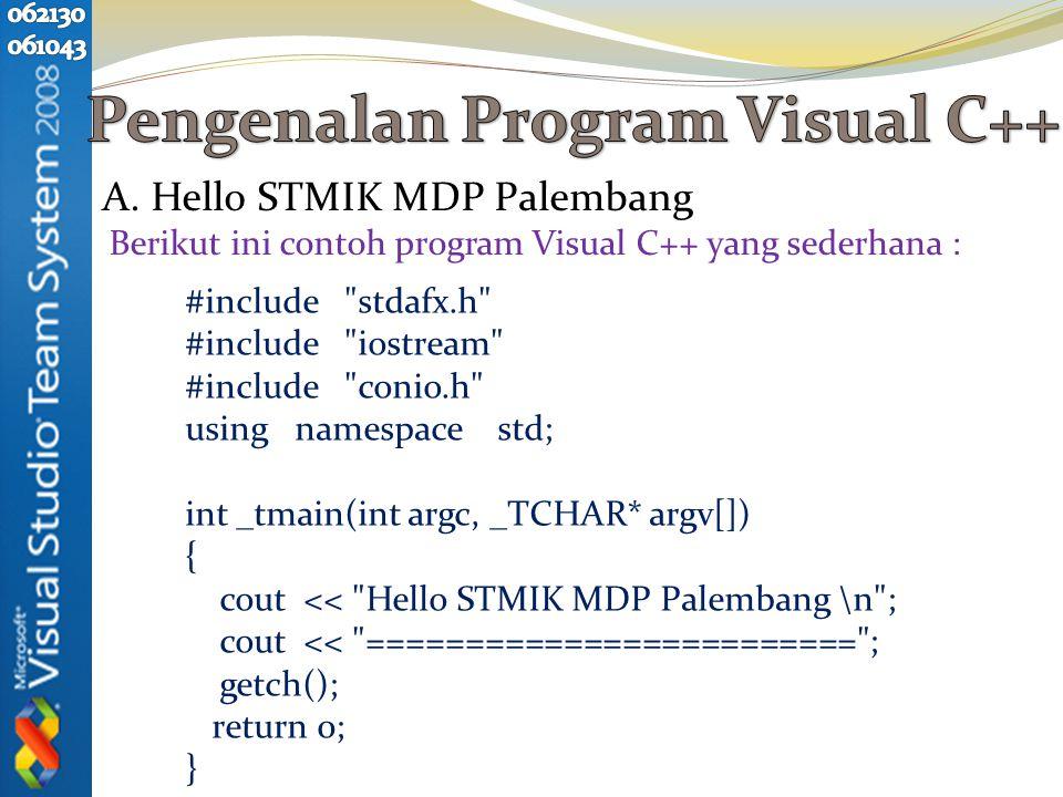 A. Hello STMIK MDP Palembang Berikut ini contoh program Visual C++ yang sederhana : #include