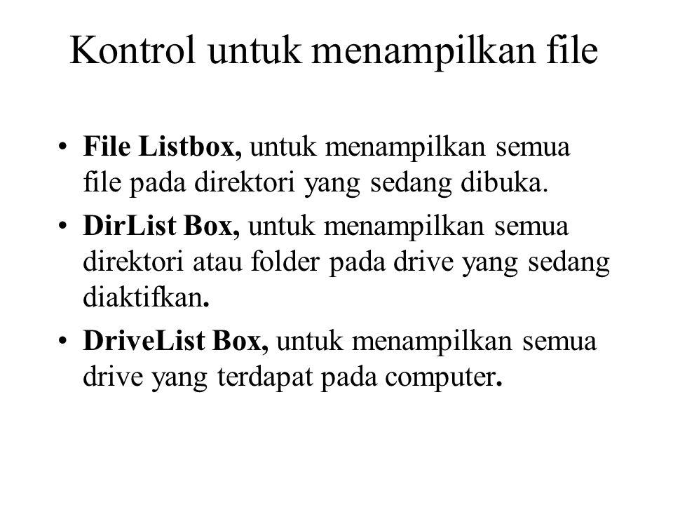 Kontrol untuk menampilkan file File Listbox, untuk menampilkan semua file pada direktori yang sedang dibuka. DirList Box, untuk menampilkan semua dire
