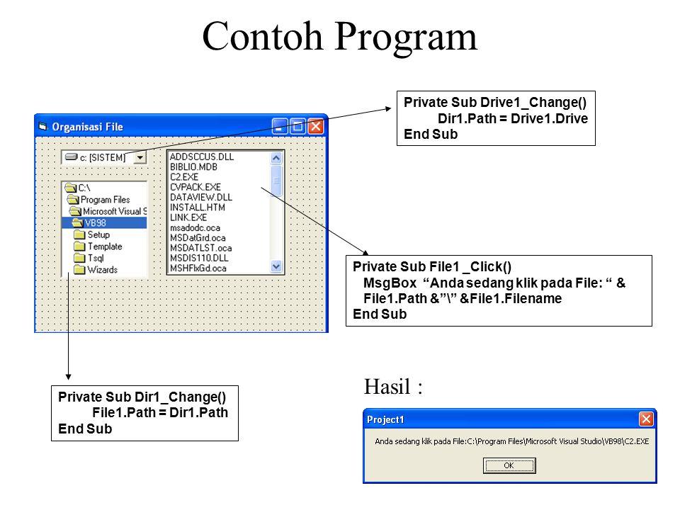 Contoh Program Private Sub Drive1_Change() Dir1.Path = Drive1.Drive End Sub Private Sub Dir1_Change() File1.Path = Dir1.Path End Sub Private Sub File1