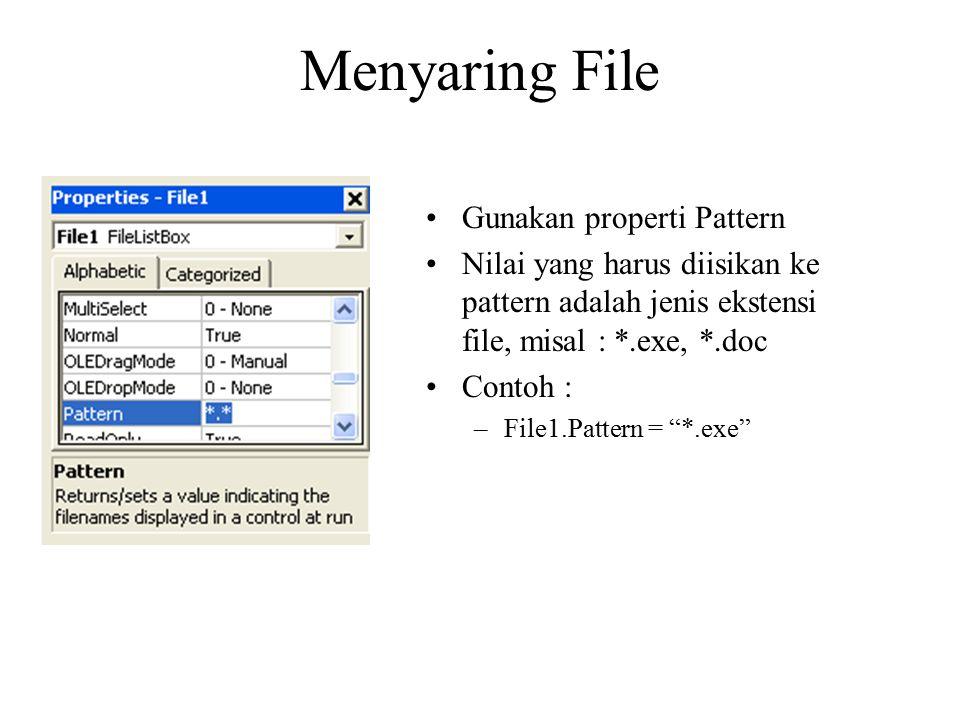 Menyaring File Gunakan properti Pattern Nilai yang harus diisikan ke pattern adalah jenis ekstensi file, misal : *.exe, *.doc Contoh : –File1.Pattern