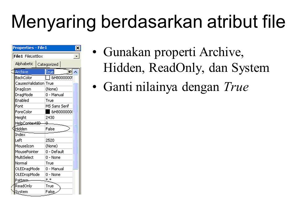 Menyaring berdasarkan atribut file Gunakan properti Archive, Hidden, ReadOnly, dan System Ganti nilainya dengan True