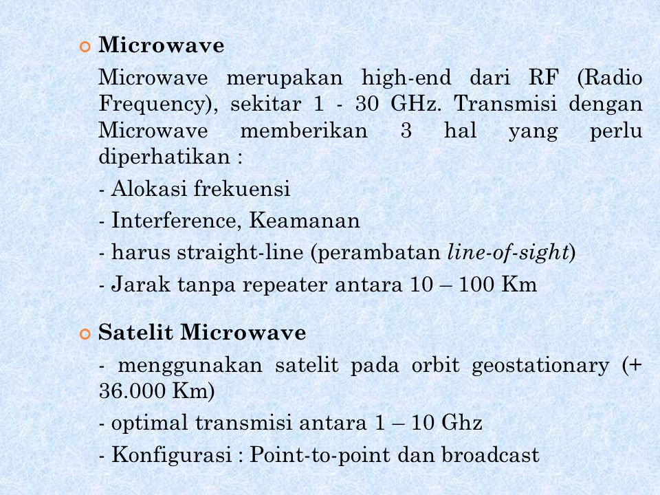 Ada tiga range frekuensi umum dalam transmisi wireless, yaitu : 1. Frekuensi microwave dengan range 2 – 40 Ghz, cocok untuk transmisi point-to-point.