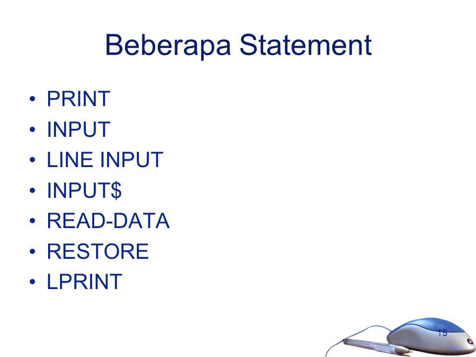 15 Beberapa Statement PRINT INPUT LINE INPUT INPUT$ READ-DATA RESTORE LPRINT
