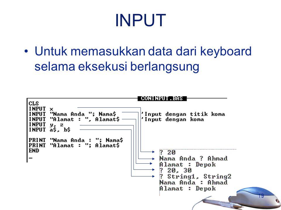 19 INPUT Untuk memasukkan data dari keyboard selama eksekusi berlangsung