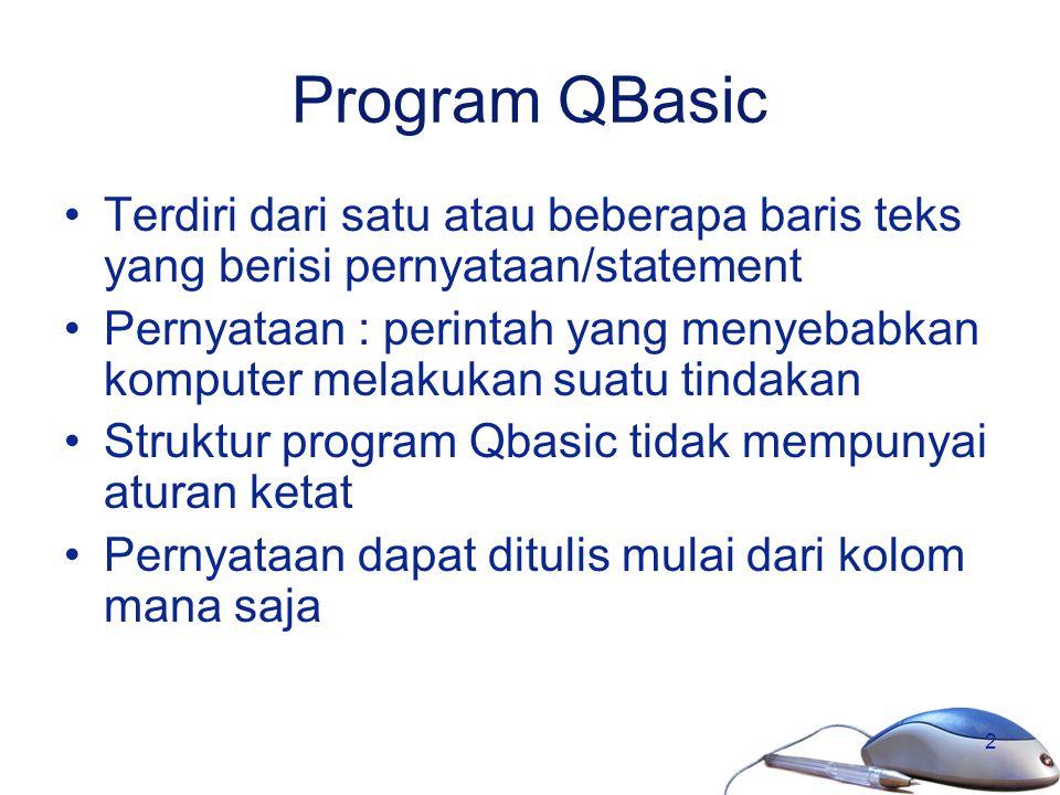 2 Program QBasic Terdiri dari satu atau beberapa baris teks yang berisi pernyataan/statement Pernyataan : perintah yang menyebabkan komputer melakukan