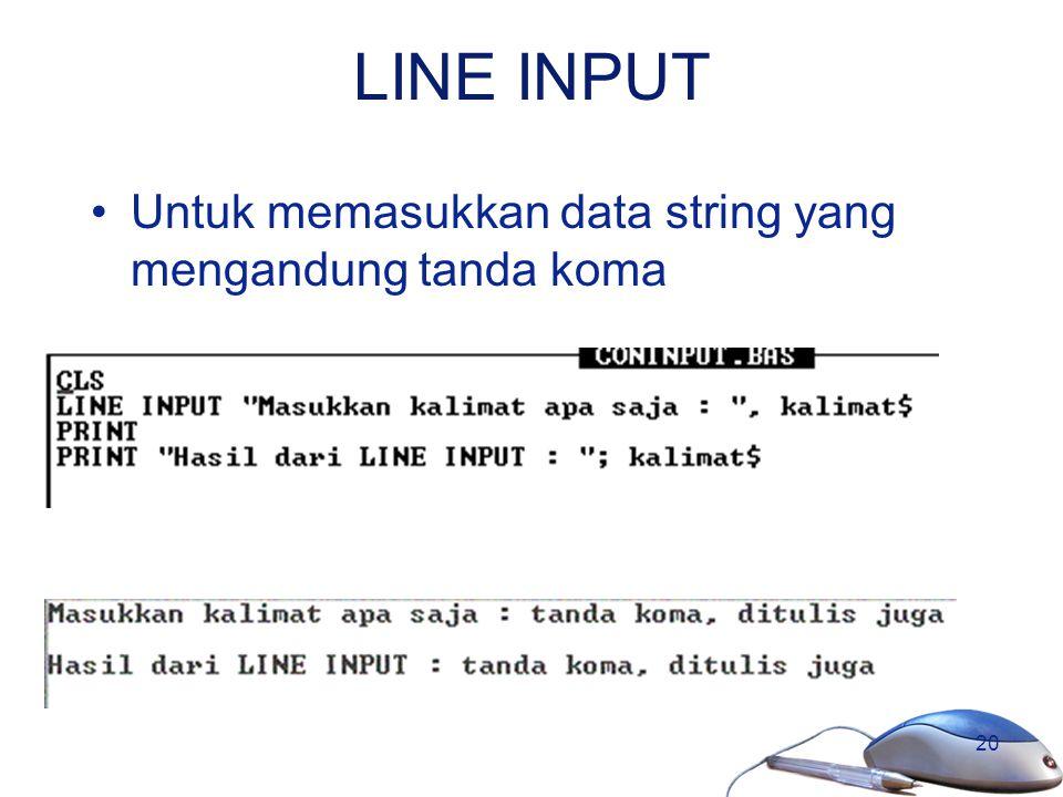 20 LINE INPUT Untuk memasukkan data string yang mengandung tanda koma