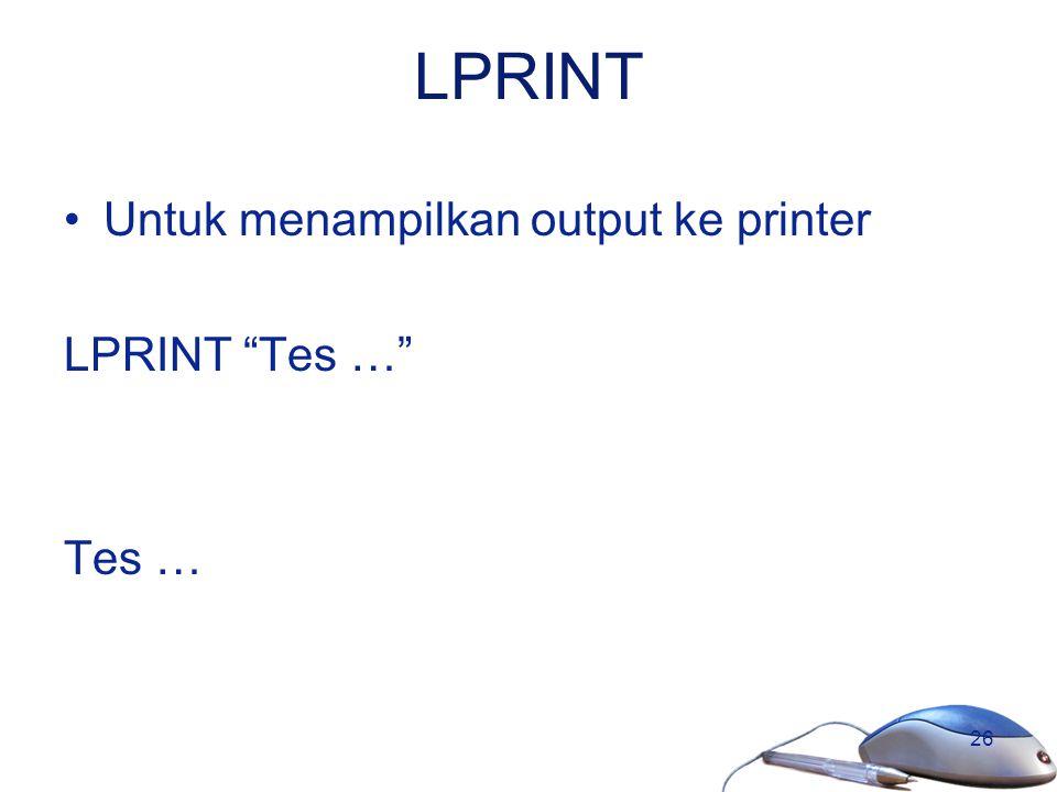 """26 LPRINT Untuk menampilkan output ke printer LPRINT """"Tes …"""" Tes …"""