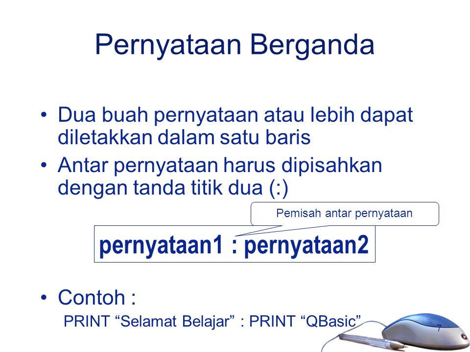 7 Pernyataan Berganda Dua buah pernyataan atau lebih dapat diletakkan dalam satu baris Antar pernyataan harus dipisahkan dengan tanda titik dua (:) Co