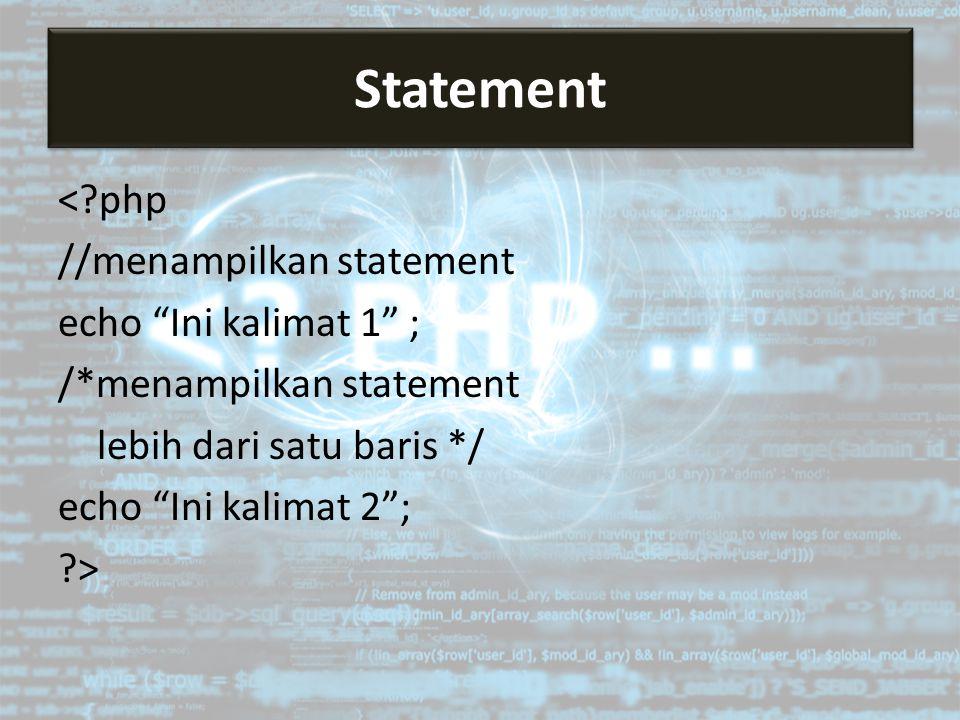 """<?php //menampilkan statement echo """"Ini kalimat 1"""" ; /*menampilkan statement lebih dari satu baris */ echo """"Ini kalimat 2""""; ?> Statement"""