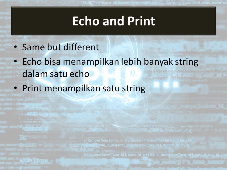 Same but different Echo bisa menampilkan lebih banyak string dalam satu echo Print menampilkan satu string Echo and Print