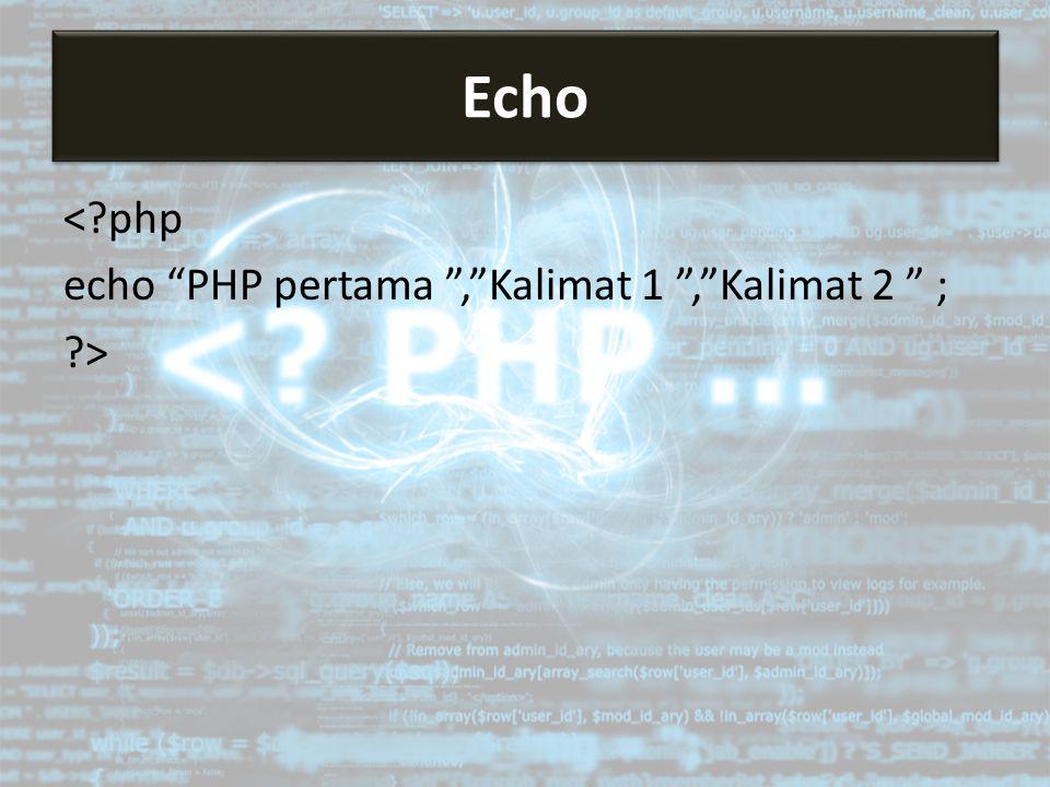 """<?php echo """"PHP pertama """",""""Kalimat 1 """",""""Kalimat 2 """" ; ?> Echo"""