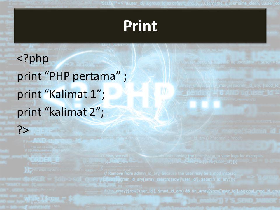 "<?php print ""PHP pertama"" ; print ""Kalimat 1""; print ""kalimat 2""; ?> Print"