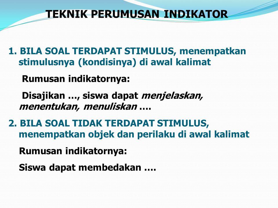 Indikator soal sebagai pertanda atau indikasi pencapaian kompetensi Indikator menggunakan kata kerja operasional yang dapat diukur Indikator soal meng