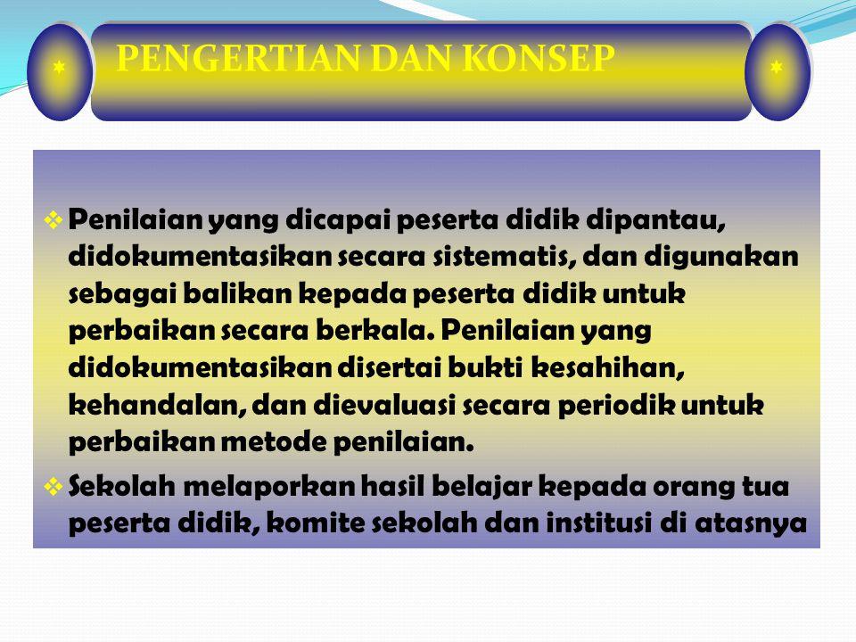 * PENGERTIAN DAN KONSEP  Penilaian pendidikan pada jenjang pendidikan dasar dan menengah terdiri atas: penilaian hasil belajar oleh pendidik, penilai