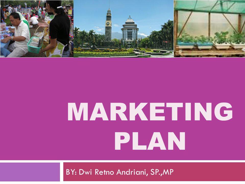 MARKETING PLAN BY: Dwi Retno Andriani, SP.,MP