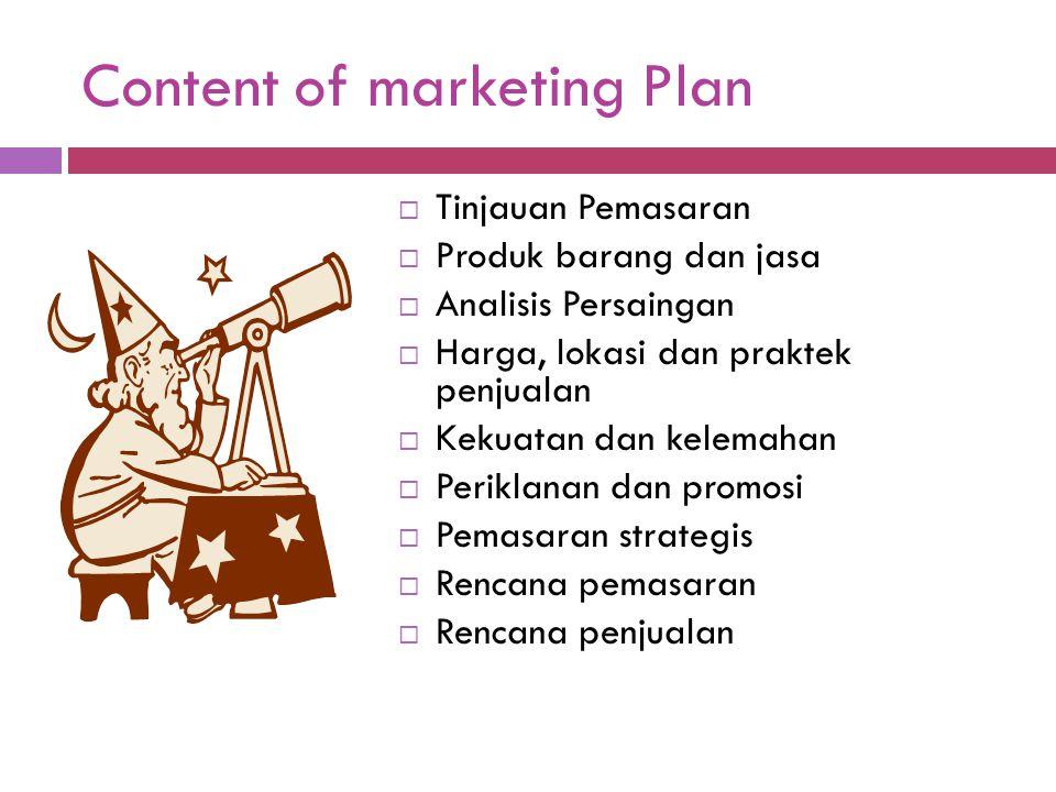 Content of marketing Plan  Tinjauan Pemasaran  Produk barang dan jasa  Analisis Persaingan  Harga, lokasi dan praktek penjualan  Kekuatan dan kel