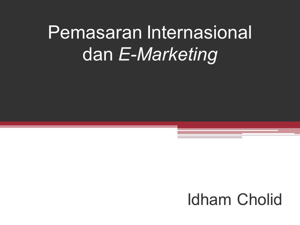 Pemasaran Internasional dan E-Marketing Idham Cholid