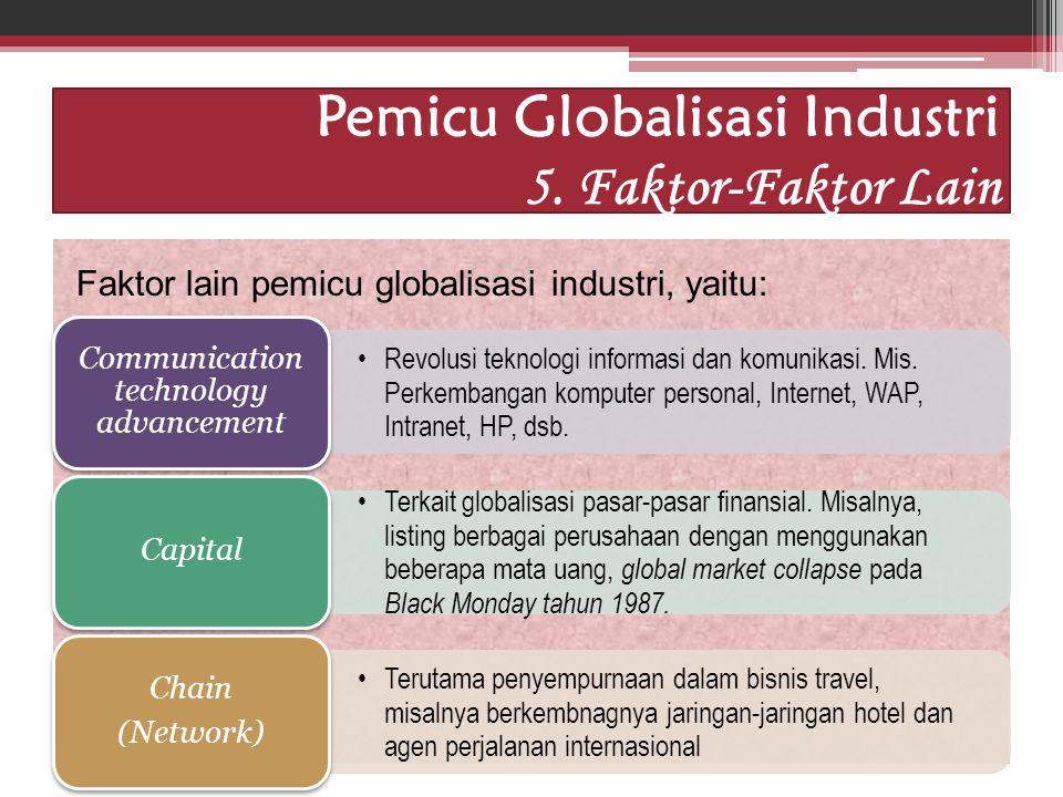Idham Cholid Pemicu Globalisasi Industri 5. Faktor-Faktor Lain Faktor lain pemicu globalisasi industri, yaitu: Revolusi teknologi informasi dan komuni