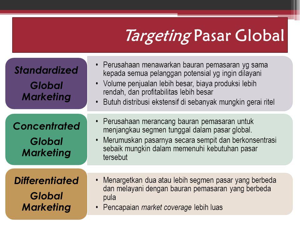 Idham Cholid Targeting Pasar Global Perusahaan menawarkan bauran pemasaran yg sama kepada semua pelanggan potensial yg ingin dilayani Volume penjualan