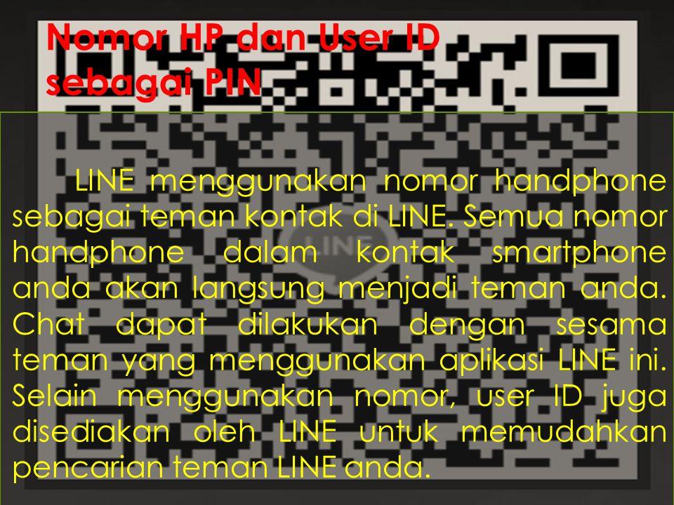 Nomor HP dan User ID sebagai PIN LINE menggunakan nomor handphone sebagai teman kontak di LINE.