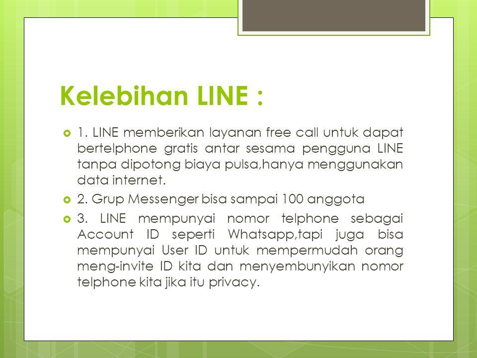  1. LINE memberikan layanan free call untuk dapat bertelphone gratis antar sesama pengguna LINE tanpa dipotong biaya pulsa,hanya menggunakan data int